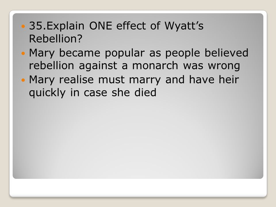 35.Explain ONE effect of Wyatt's Rebellion.