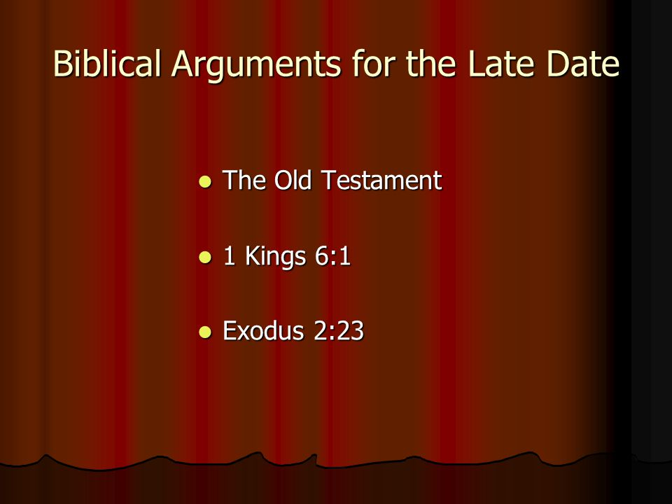 Biblical Arguments for the Late Date The Old Testament The Old Testament 1 Kings 6:1 1 Kings 6:1 Exodus 2:23 Exodus 2:23