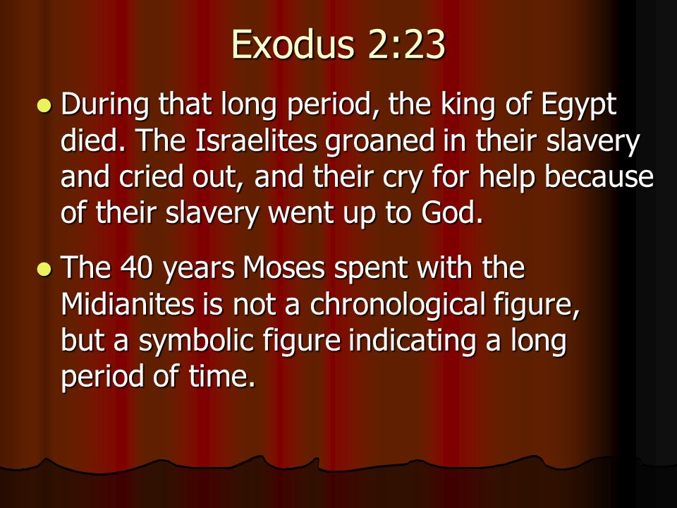 Exodus 2:23 During that long period, the king of Egypt died.