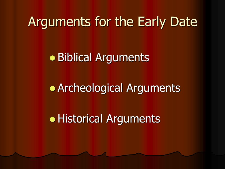 Arguments for the Early Date Biblical Arguments Biblical Arguments Archeological Arguments Archeological Arguments Historical Arguments Historical Arguments