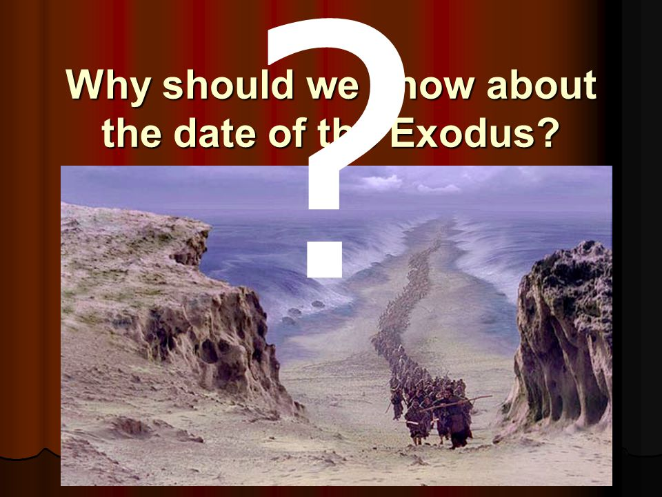 Why should we know about the date of the Exodus? ?