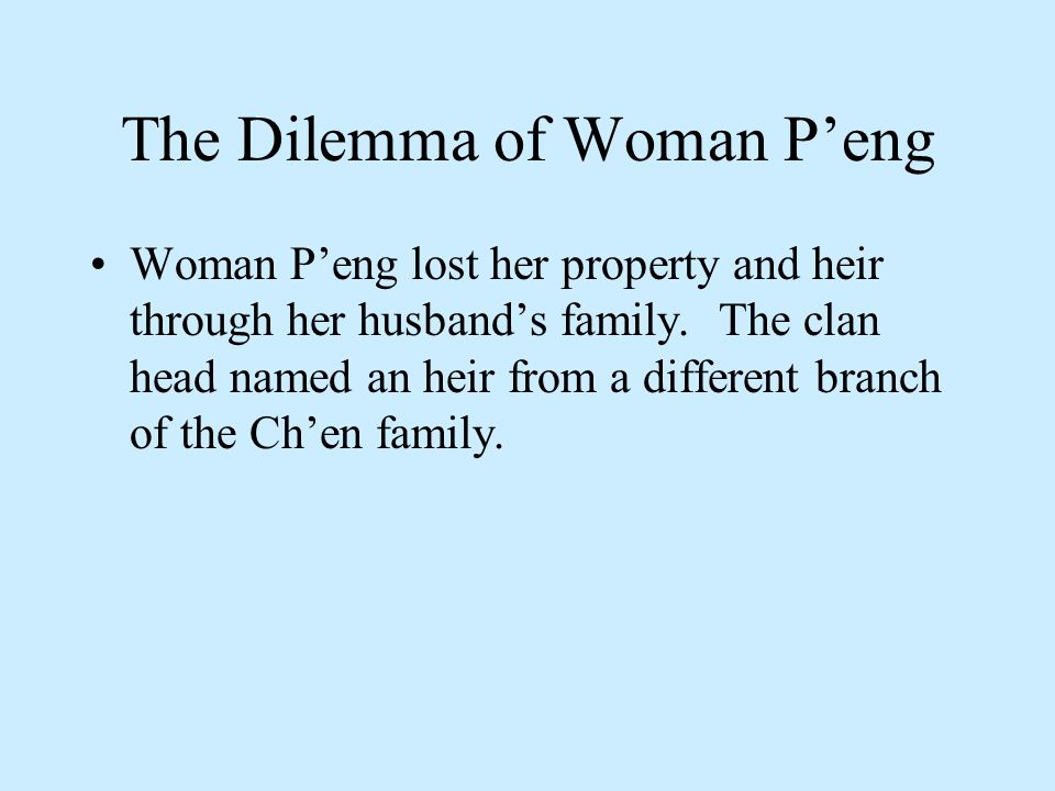 The Dilemma of Woman P'eng Woman P'eng lost her property and heir through her husband's family.