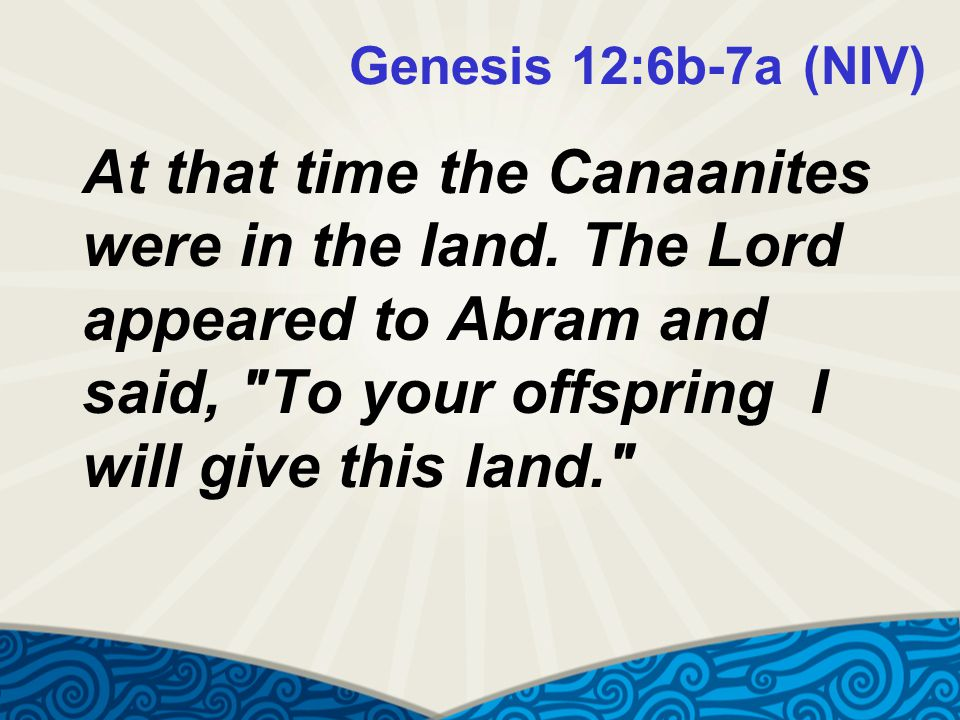 Genesis 12:6b-7a (NIV) At that time the Canaanites were in the land.
