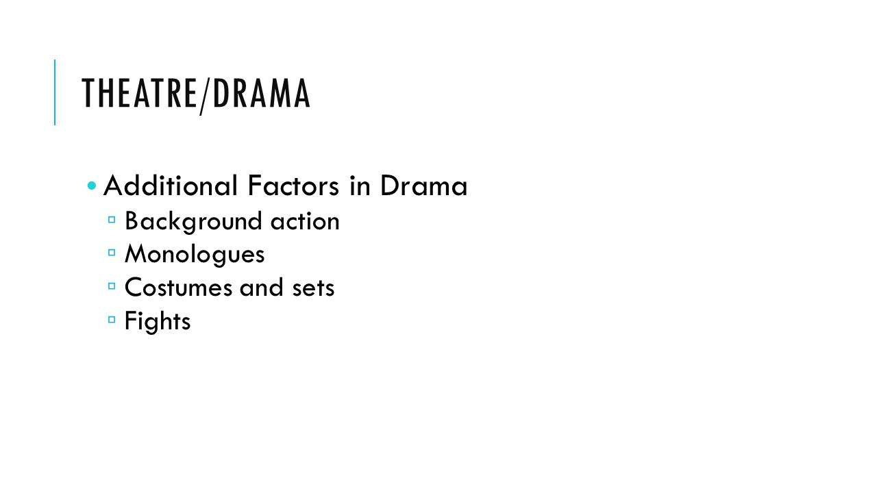 THEATRE/DRAMA Additional Factors in Drama ▫ Background action ▫ Monologues ▫ Costumes and sets ▫ Fights