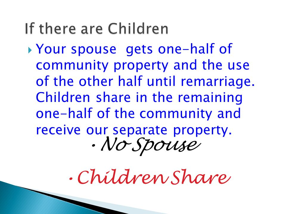  Your spouse gets one-half of community property and the use of the other half until remarriage.