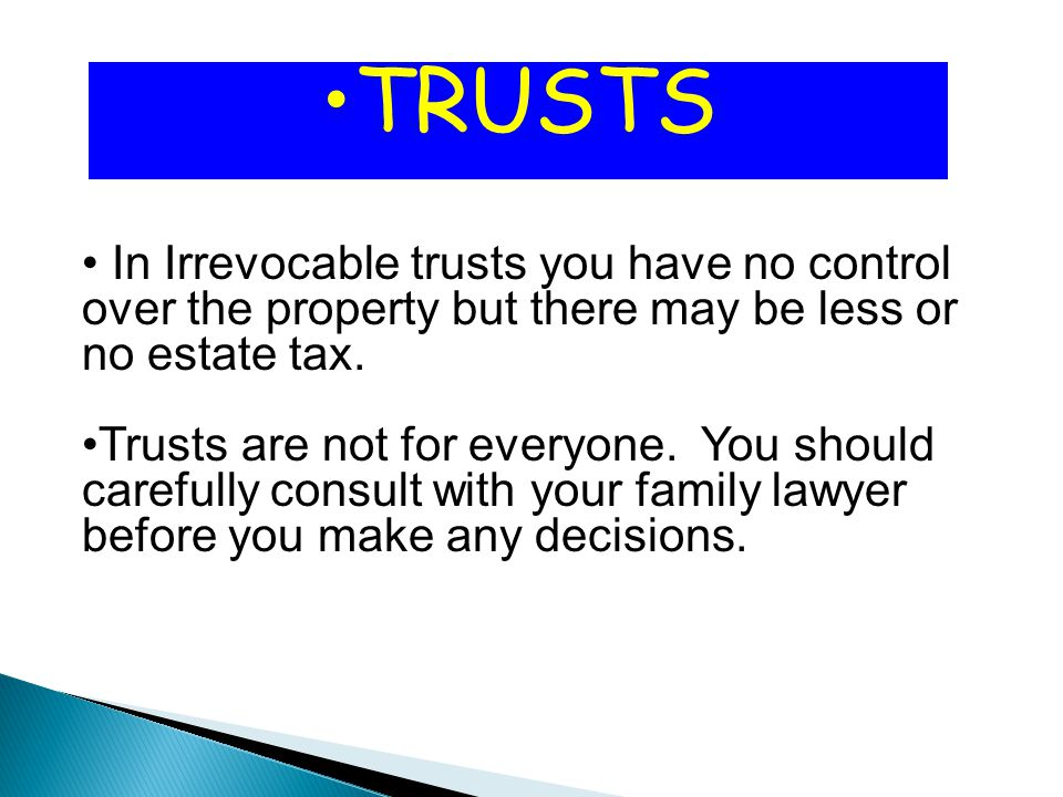 In Irrevocable trusts you have no control over the property but there may be less or no estate tax.