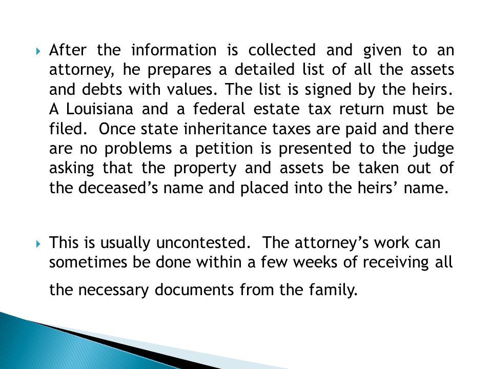  After the information is collected and given to an attorney, he prepares a detailed list of all the assets and debts with values.