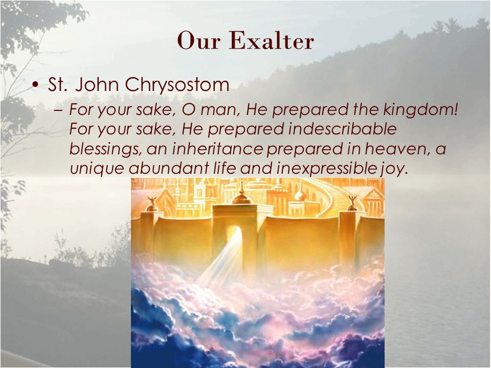 Our Exalter St. John Chrysostom –For your sake, O man, He prepared the kingdom.