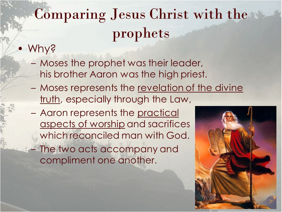 Comparing Jesus Christ with the prophets A true believer –has to accept the truth, through the Law, the commandments, through a life of true worship - through the sacrifice of reconciliation