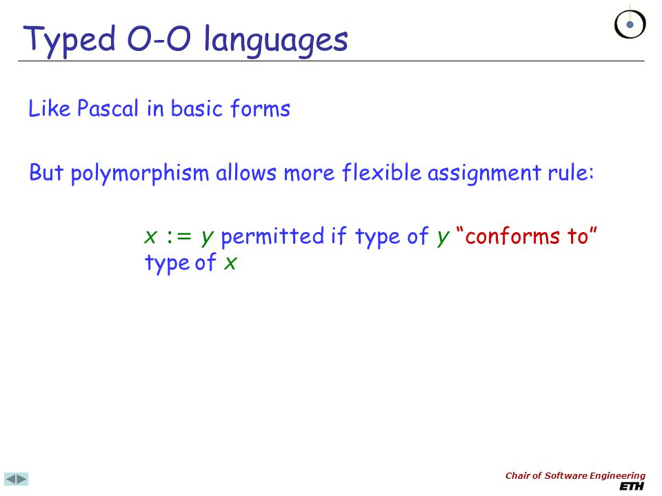 Chair of Software Engineering Typing approaches Pascal x := y Only if types of x and y are identical.