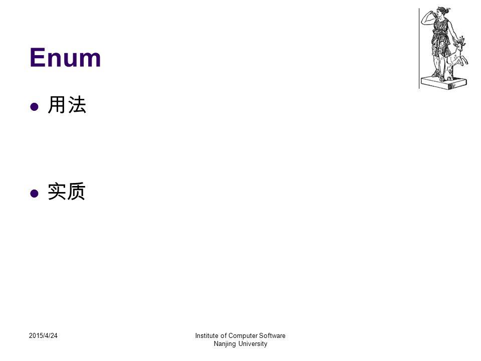 2015/4/24Institute of Computer Software Nanjing University 关于程序设计语言的类型系统 关于范型 Java 枚举类型 Ref : http://www.javaeye.com/a/6556.htmlhttp://www.javaeye.com/a/6556.html Enum >