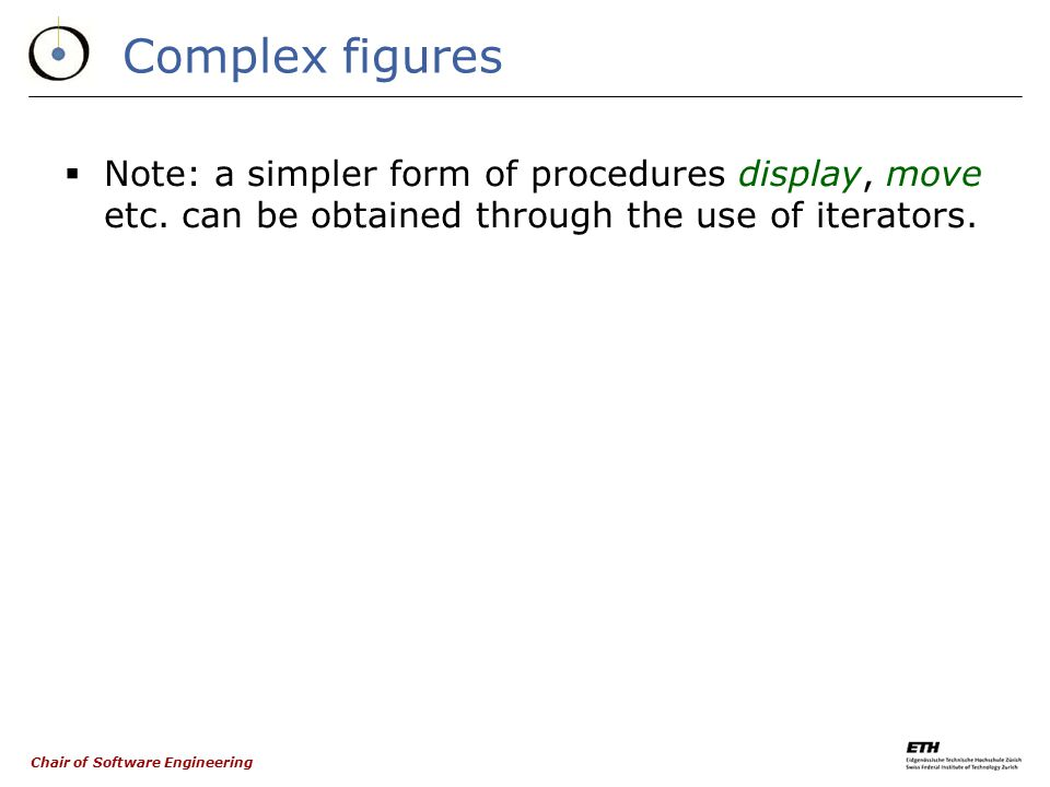 Chair of Software Engineering Composite figures class COMPOSITE_FIGURE inherit FIGURE redefine display, move, rotate,...