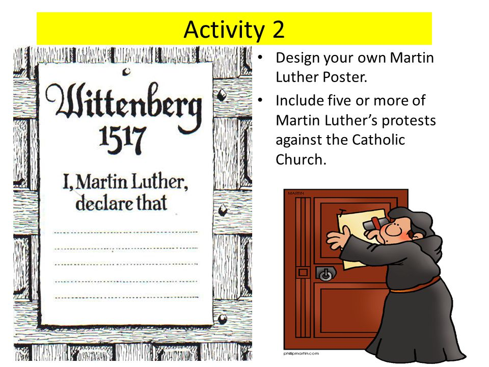 Activity 2 Design your own Martin Luther Poster. Include five or more of Martin Luther's protests against the Catholic Church.