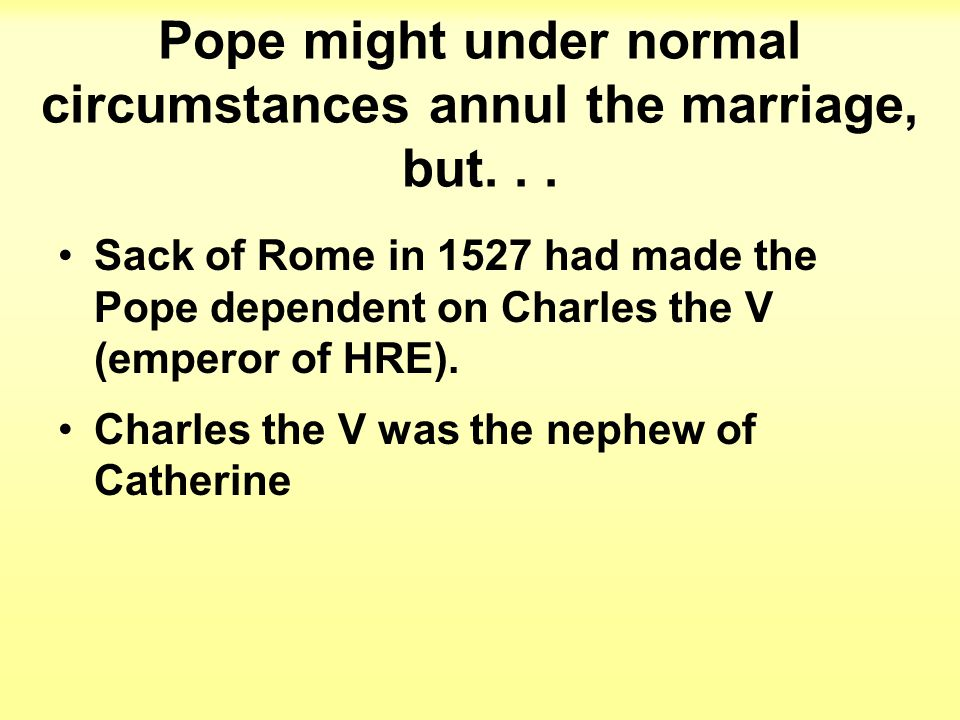 Pope might under normal circumstances annul the marriage, but...
