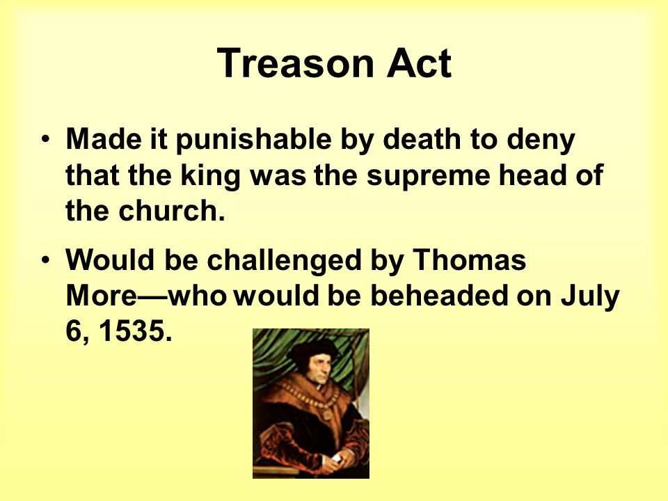 Treason Act Made it punishable by death to deny that the king was the supreme head of the church.