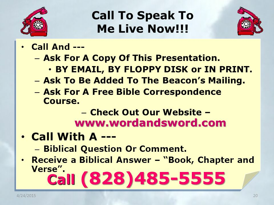 Call To Speak To Me Live Now!!! 20 Call (828)485-5555 Call And --- – Ask For A Copy Of This Presentation. BY EMAIL, BY FLOPPY DISK or IN PRINT. – Ask