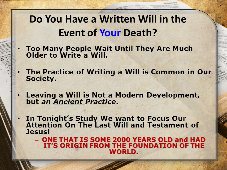 THE DEFINITION OF A WILL Hebrews 9:15-17 (KJV) the new testament For where a testament is, there must also of necessity be the death of the testator.