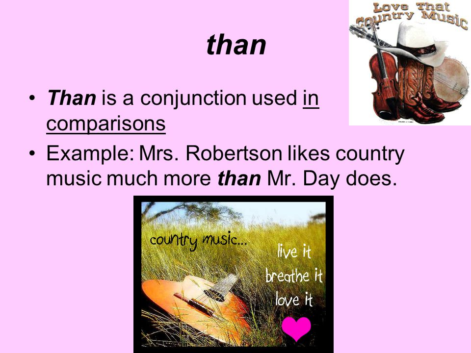 than Than is a conjunction used in comparisons Example: Mrs.