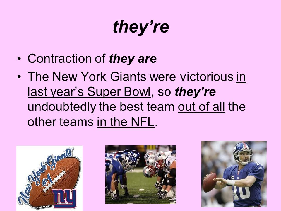 they're Contraction of they are The New York Giants were victorious in last year's Super Bowl, so they're undoubtedly the best team out of all the other teams in the NFL.