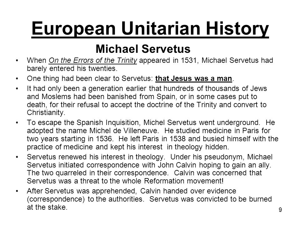 10 As the fire burned around Michael Servetus, he cried out, O Jesus, Son of the eternal God, have pity on me! It has been pointed out that if Servetus had only shifted the position of the adjective and invoked the eternal Son of God he would have been saved.