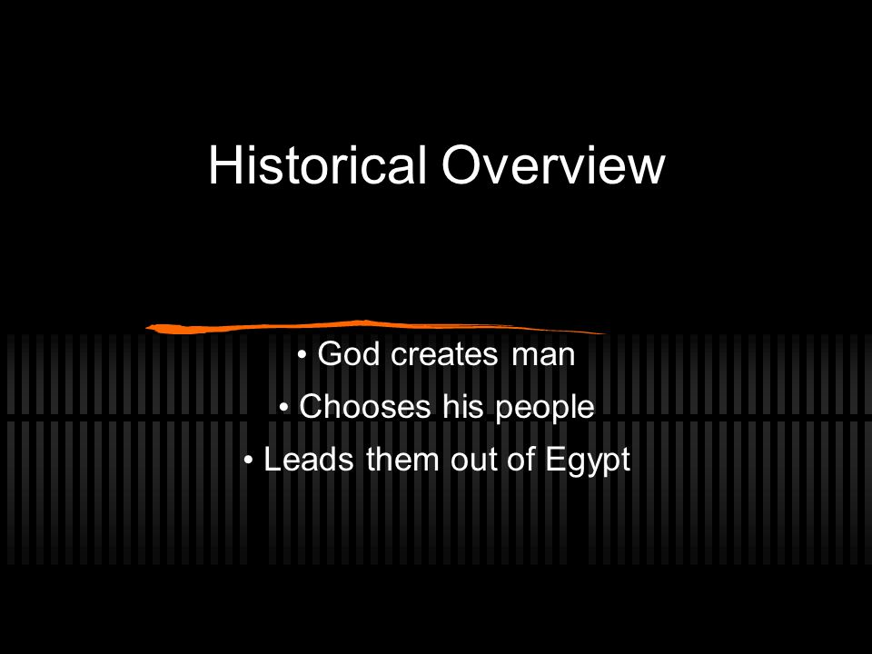 Historical Overview God creates man Chooses his people Leads them out of Egypt