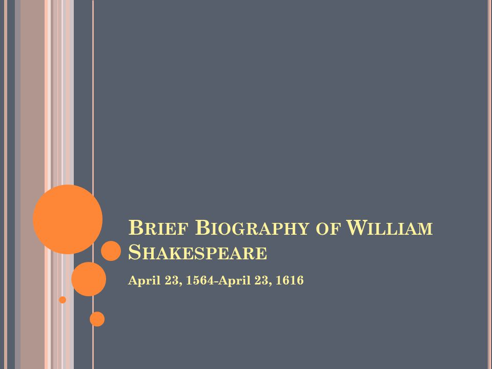 B RIEF B IOGRAPHY OF W ILLIAM S HAKESPEARE April 23, 1564-April 23, 1616