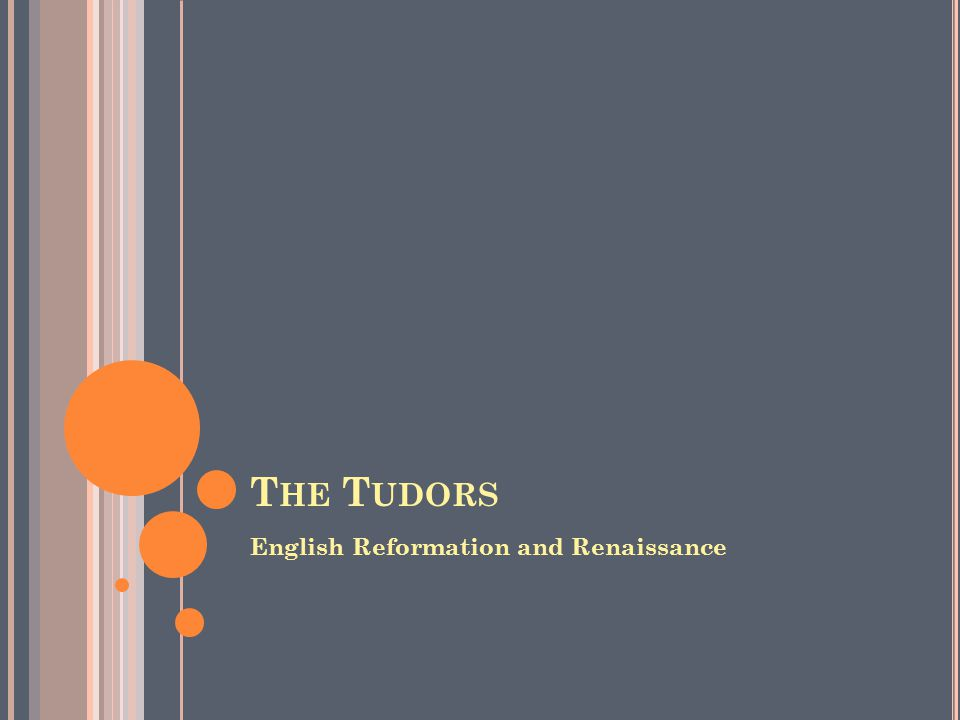 T HE T UDORS English Reformation and Renaissance