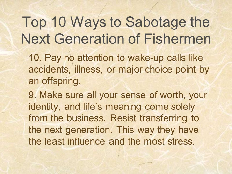 Top 10 Ways to Sabotage the Next Generation of Fishermen 10.