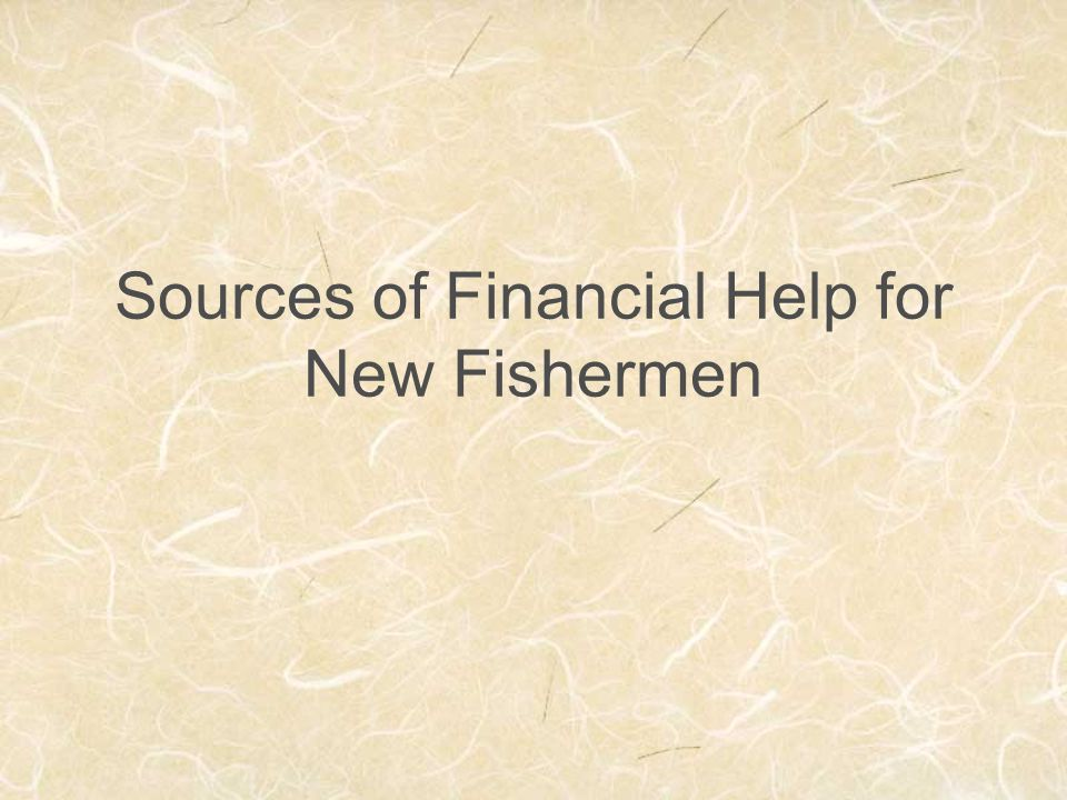 Sources of Financial Help for New Fishermen
