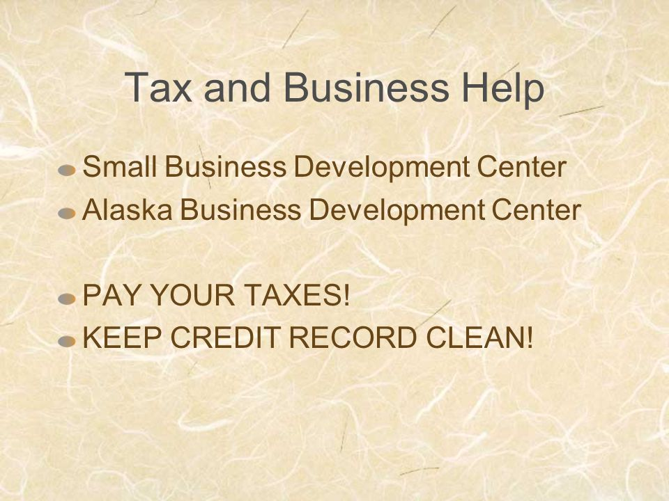 Tax and Business Help Small Business Development Center Alaska Business Development Center PAY YOUR TAXES.