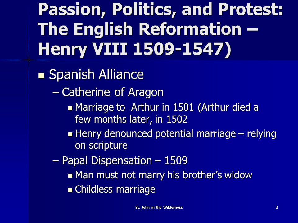 St. John in the Wilderness2 Passion, Politics, and Protest: The English Reformation – Henry VIII 1509-1547) Spanish Alliance Spanish Alliance –Catheri