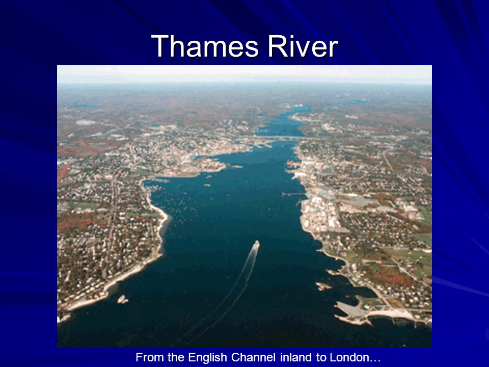 Thames River From the English Channel inland to London…