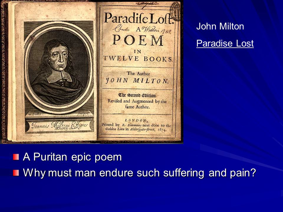 A Puritan epic poem Why must man endure such suffering and pain? John Milton Paradise Lost