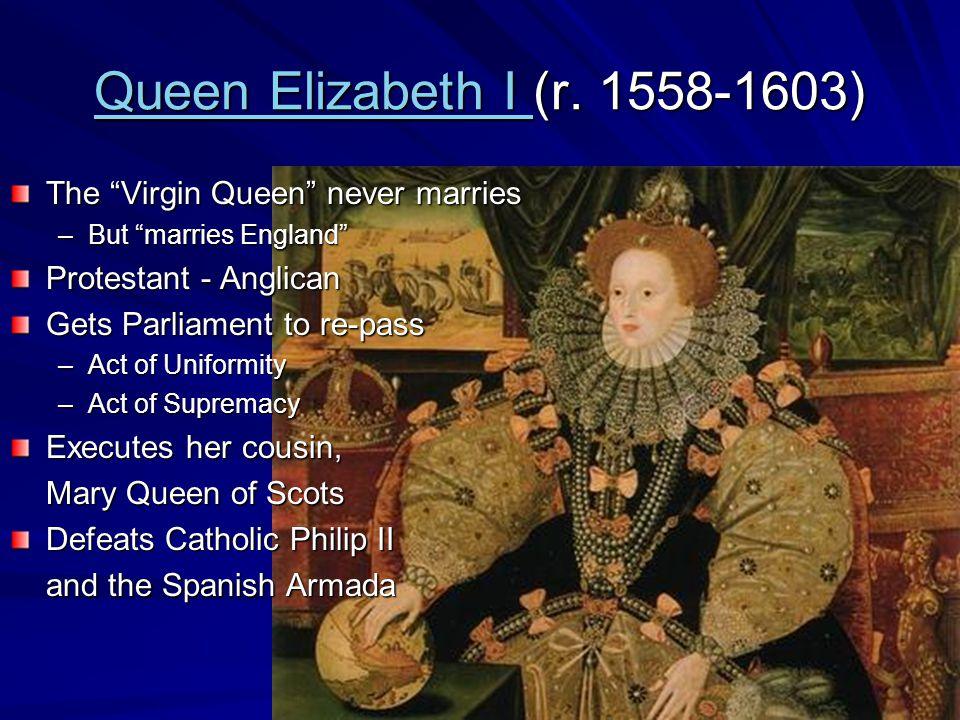 Queen Elizabeth I Queen Elizabeth I (r.