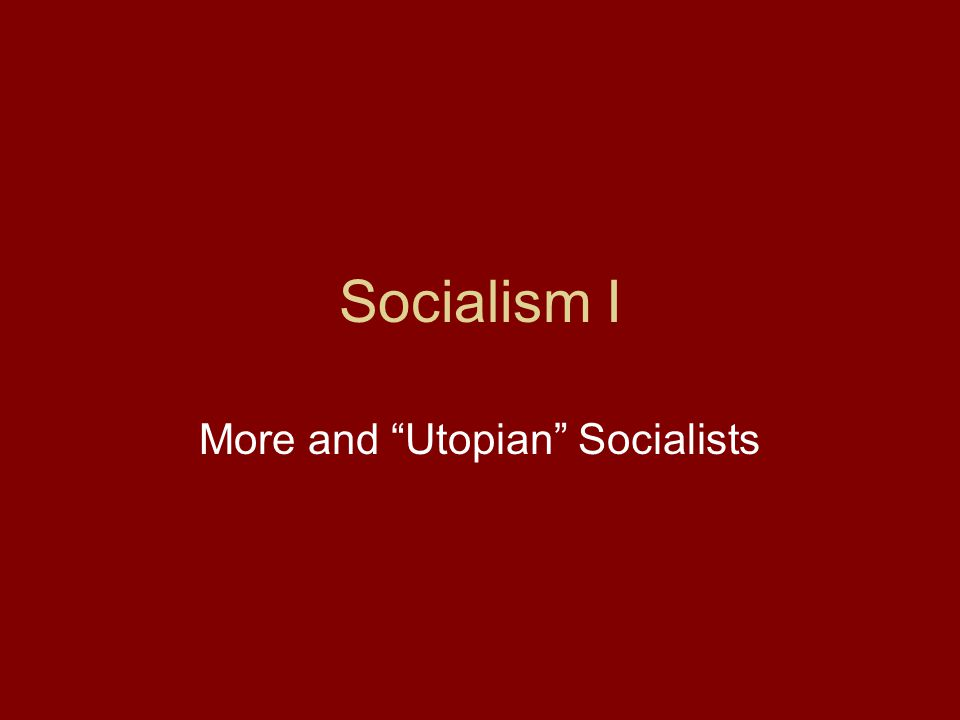 Socialism I More and Utopian Socialists
