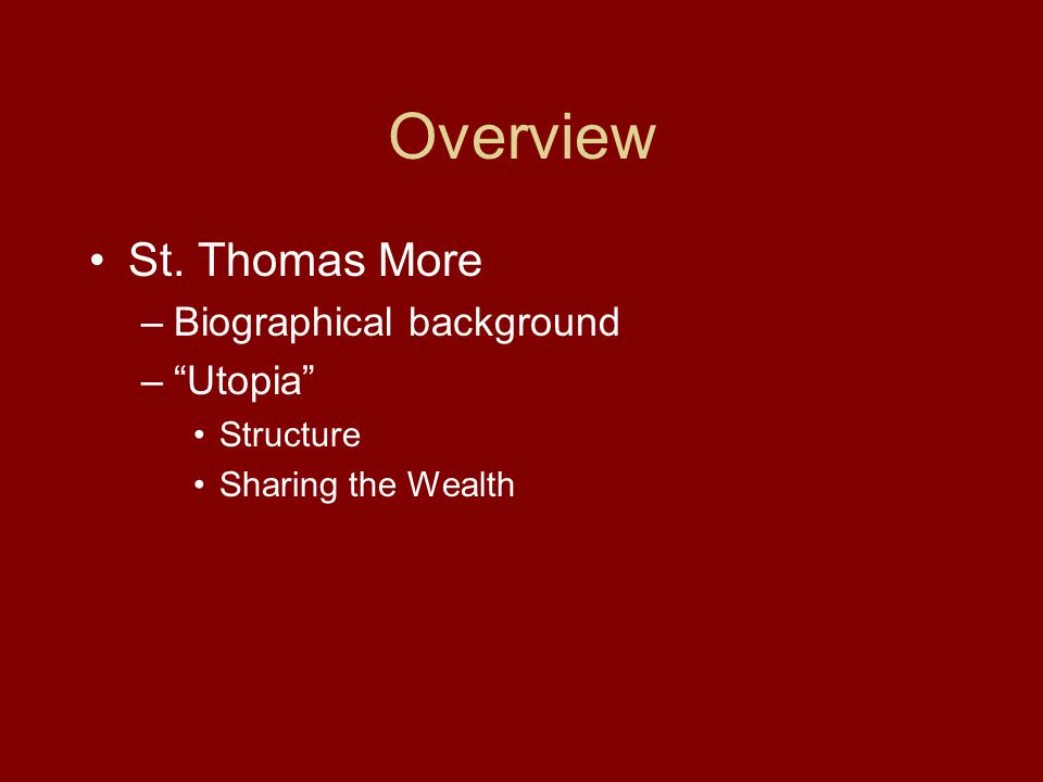 Overview St. Thomas More –Biographical background – Utopia Structure Sharing the Wealth