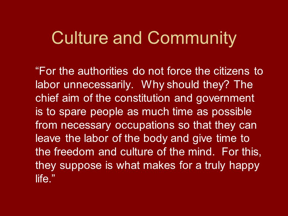 Culture and Community For the authorities do not force the citizens to labor unnecessarily.