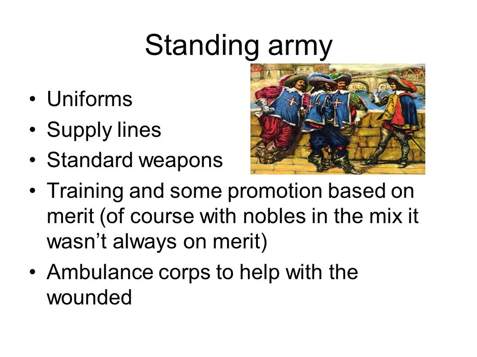 Standing army Uniforms Supply lines Standard weapons Training and some promotion based on merit (of course with nobles in the mix it wasn't always on merit) Ambulance corps to help with the wounded