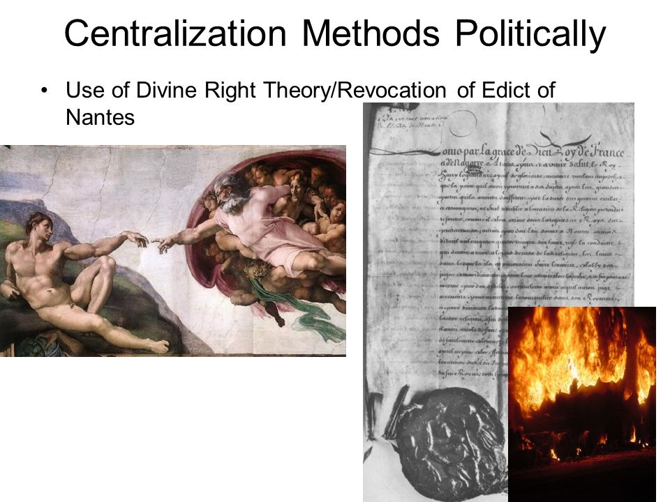 Centralization Methods Politically Use of Divine Right Theory/Revocation of Edict of Nantes