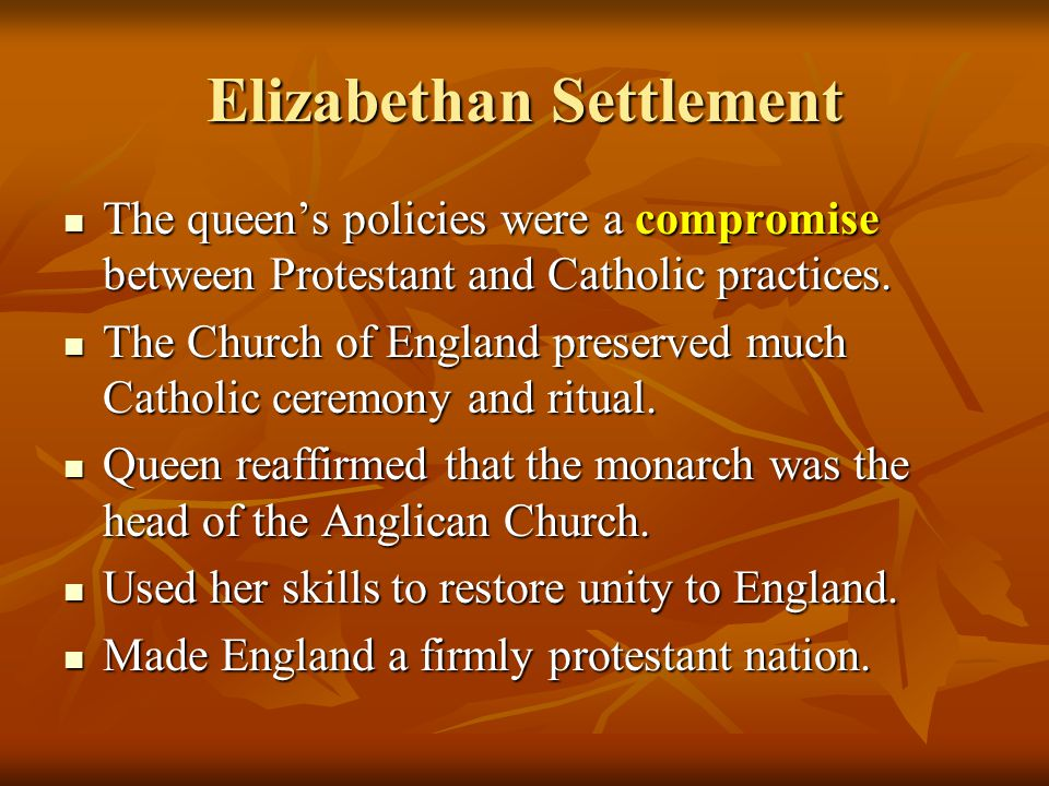 Elizabethan Settlement The queen's policies were a compromise between Protestant and Catholic practices.