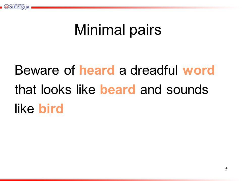 Minimal pairs Beware of heard a dreadful word that looks like beard and sounds like bird 5