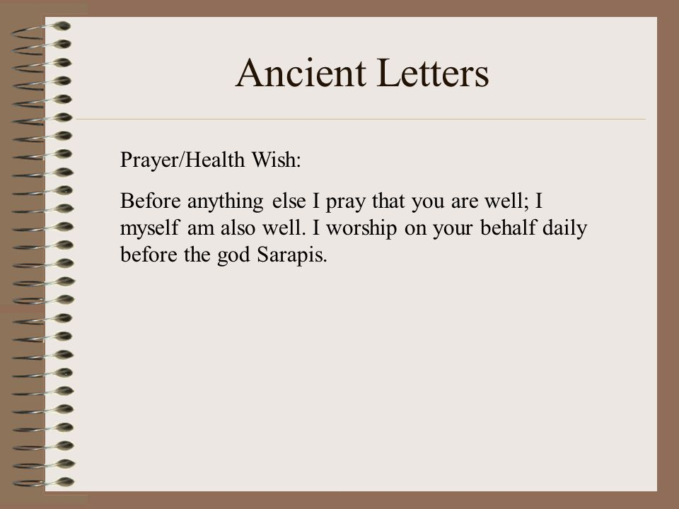 Ancient Letters Prayer/Health Wish: Before anything else I pray that you are well; I myself am also well.