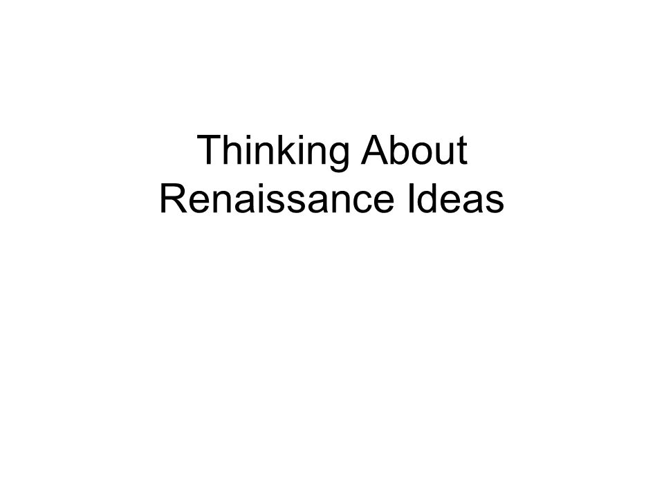 Thinking About Renaissance Ideas
