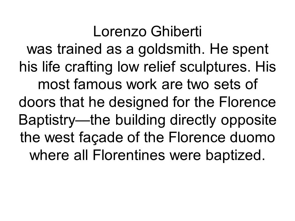 Lorenzo Ghiberti was trained as a goldsmith. He spent his life crafting low relief sculptures.
