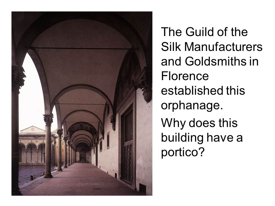 The Guild of the Silk Manufacturers and Goldsmiths in Florence established this orphanage.