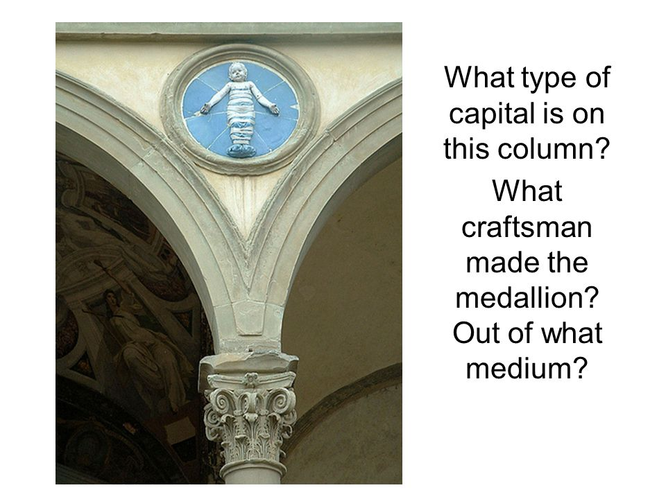 What type of capital is on this column What craftsman made the medallion Out of what medium