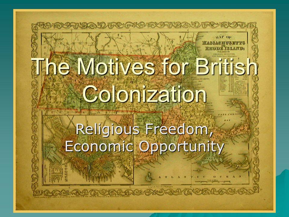 The Motives for British Colonization Religious Freedom, Economic Opportunity