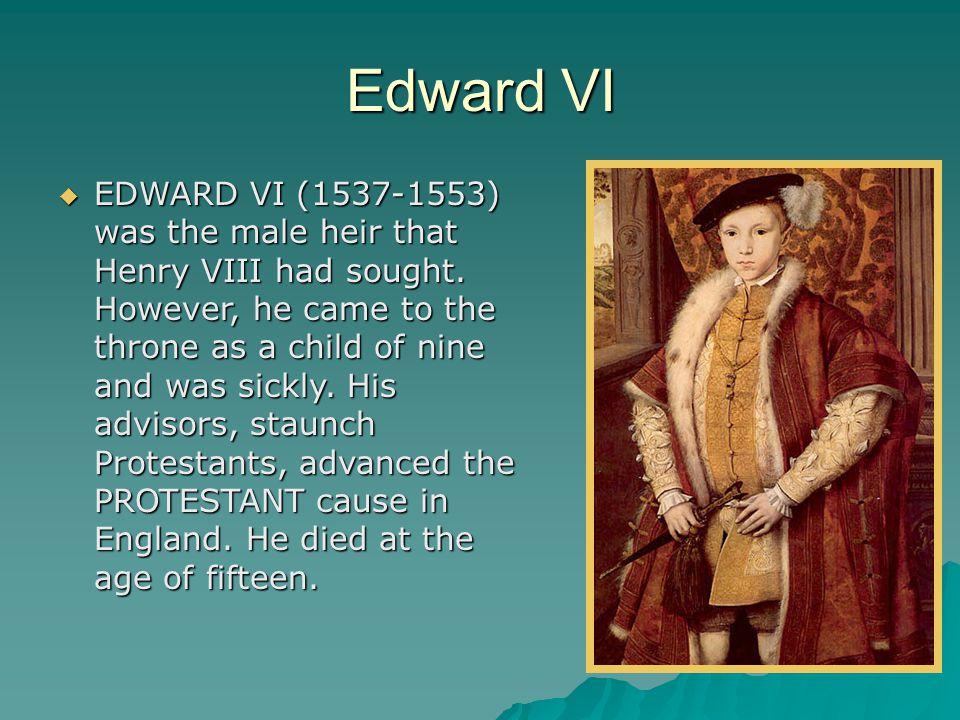 Edward VI  EDWARD VI (1537-1553) was the male heir that Henry VIII had sought.
