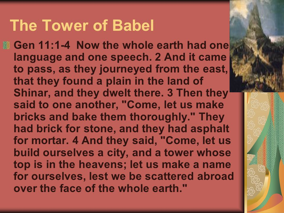 The Tower of Babel Gen 11:1-4 Now the whole earth had one language and one speech. 2 And it came to pass, as they journeyed from the east, that they f
