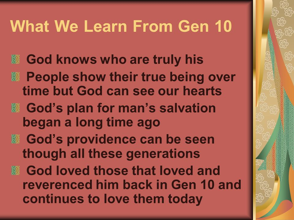 What We Learn From Gen 10 God knows who are truly his People show their true being over time but God can see our hearts God's plan for man's salvation